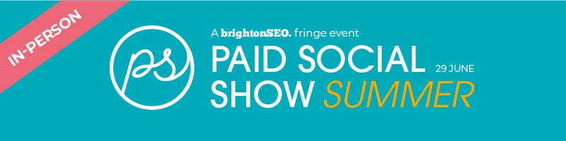 Paid Social Show - 29 June 2021 - in-person