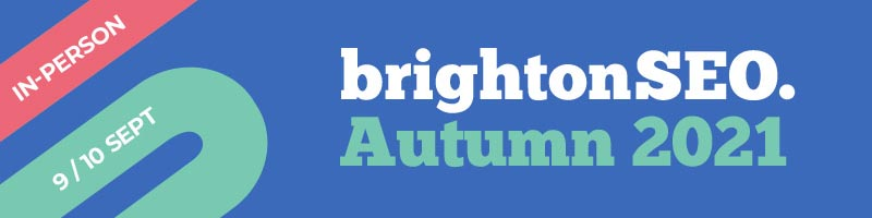 brightonSEO Autumn 2021 - in-person - 9 and 10 September