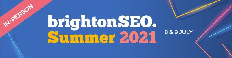 brightonSEO Summer 2021 in-person 8 and 9 July